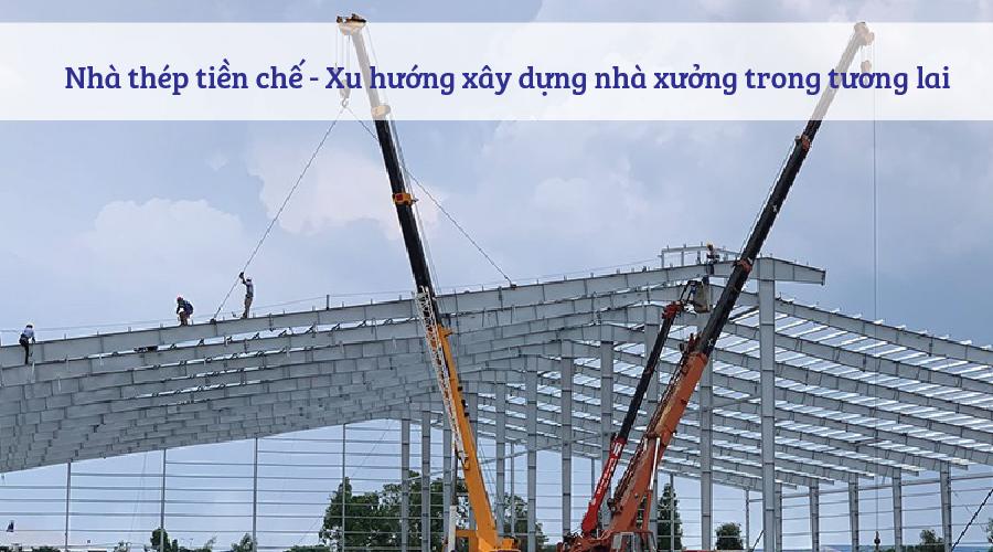 Nhà thép tiền chế - Xu hướng xây nhà xưởng trong tương lai